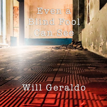 Will Geraldo – Even A Blind Fool Can See (Digital)