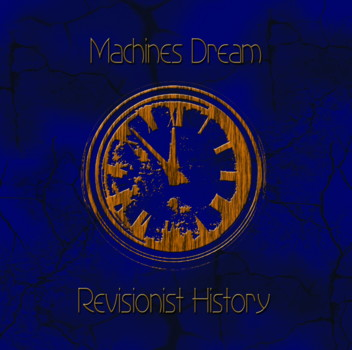 Machines Dream – Revisionist History (Double CD/Digital)